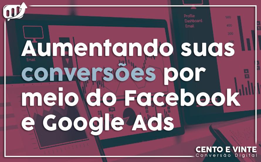 cento-e-vinte-Aumentando-suas-conversões-por-meio-do-Facebook-e-Google-Ads-
