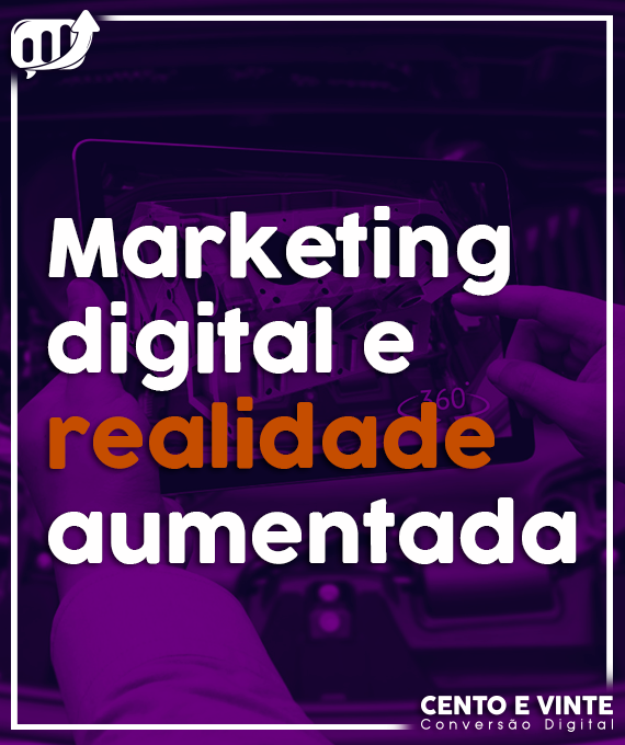 cento-e-vinte-marketing-digital-e-realidade-aumentada-Thumb-blog