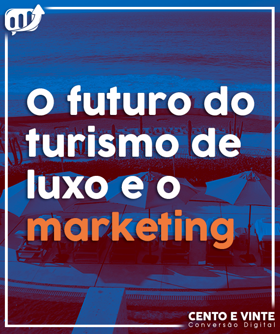 cento e vinte o futuro do turismo de luxo e o marketingThumb-blog