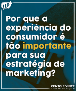 cento-e-vinte-por-que-a-experiencia-do-consumidor-e-tao-importante-para-sua-estrategia-de-marketing Thumb-blog