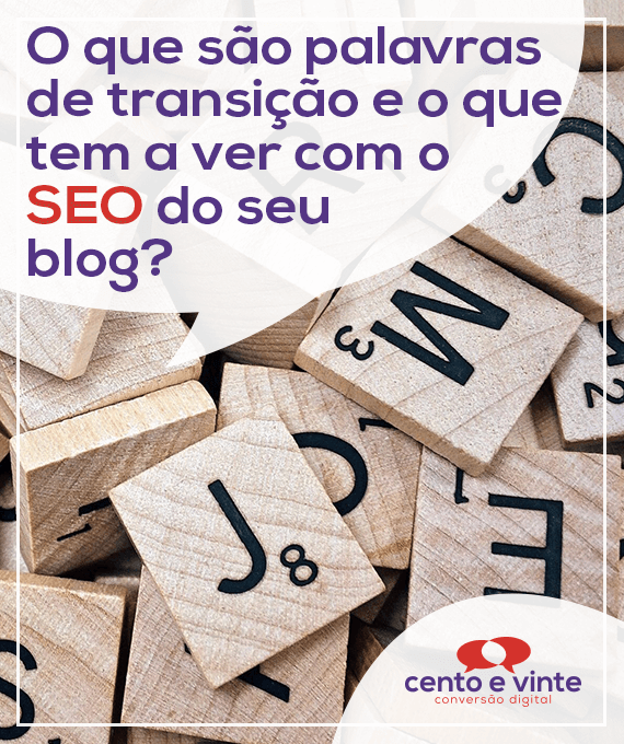 O-que-sao-palavras-de-transiçao-e-o-que-tem-a-ver-com-o-seo-do-seu-blog-marketing-digital-para-agência-de-marketing-digital-cento-e-vinte-marketing-digital-para-002