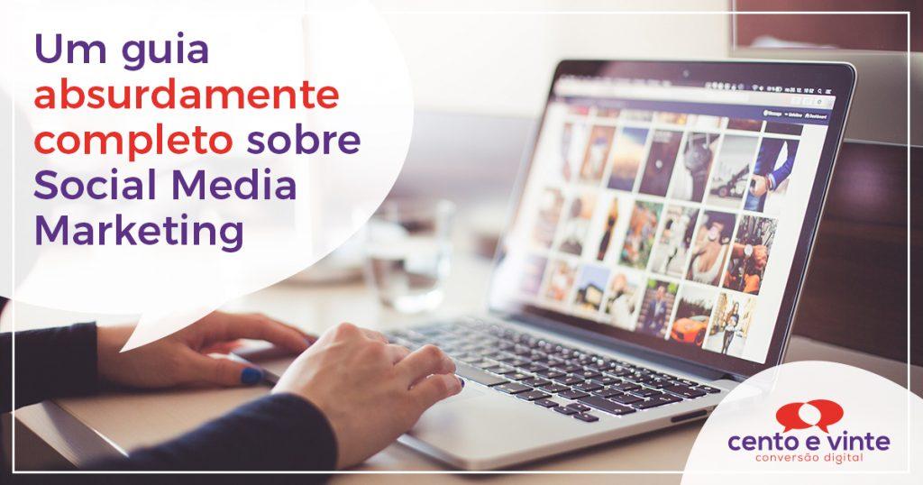 Um guia absurdamente completo sobre Social Media Marketing