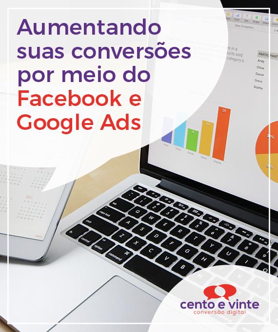 Aumentando suas conversões por meio do Facebook e Google Ads