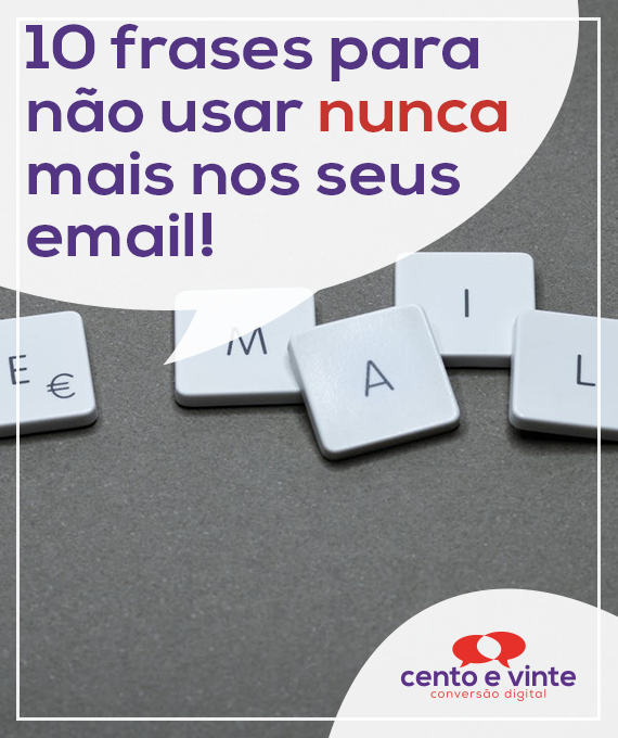 10-frases-para-nunca-mais-usar-nos-seus-emails-marketing-digital-para-agencia-de-marketing-digital-cento-e-vinte-marketing-digital-para-001