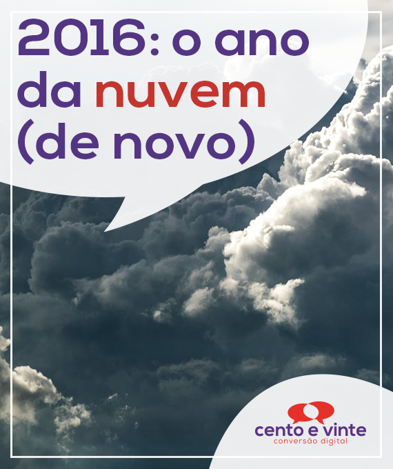 2016-o-ano-da-nuvem-de-novo-marketing-digital-para-agencia-de-marketing-digital-cento-e-vinte-marketing-digital-para-001
