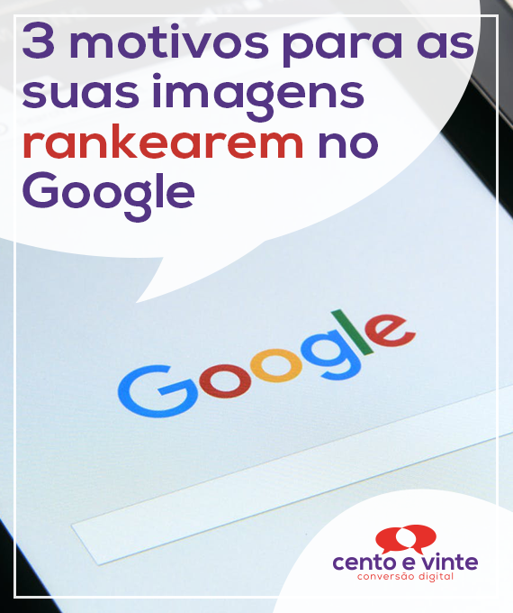 3-motivos-para-as-suas-imagens-rankearem-no-google-marketing-digital-para-agencia-de-marketing-digital-cento-e-vinte-marketing-digital-para-001