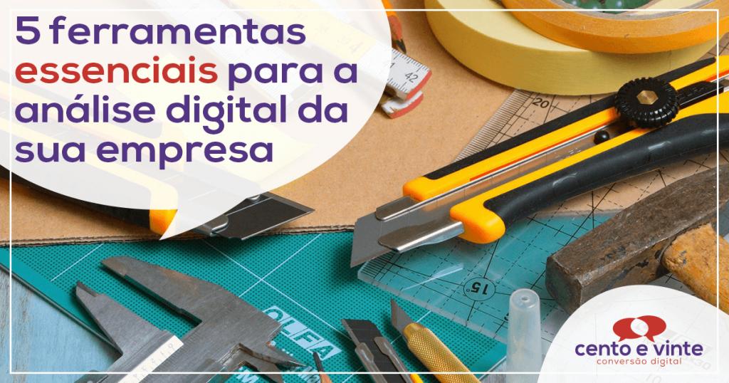 5 ferramentas essenciais para análise digital da sua empresa 1