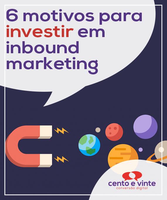 6-motivos-para-investir-em-inbound-marketing-marketing-digital-para-agencia-de-marketing-digital-cento-e-vinte-marketing-digital-para-001