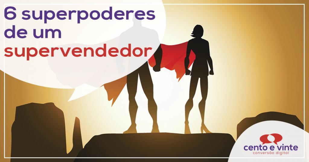 6 superpoderes de um supervendedor! 1