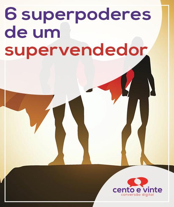 6-superpoderes-de-um-supervendedor-marketing-digital-para-agencia-de-marketing-digital-cento-e-vinte-marketing-digital-para-001