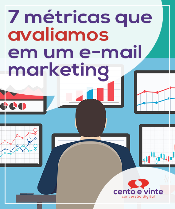 7-metricas-que-avaliamos-em-um-email-marketing-marketing-digital-para-agencia-de-marketing-digital-cento-e-vinte-marketing-digital-para-001