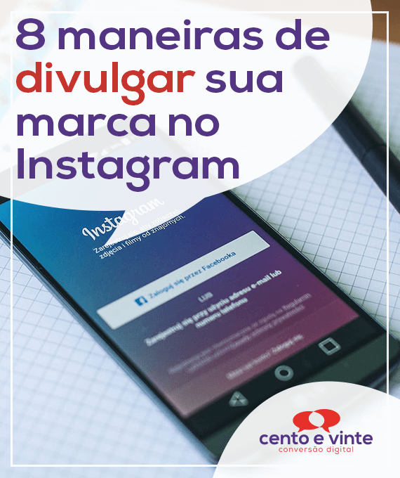 8-maneiras-de-divulgar-sua-marca-no-instagram-marketing-digital-para-agencia-de-marketing-digital-cento-e-vinte-marketing-digital-para-002