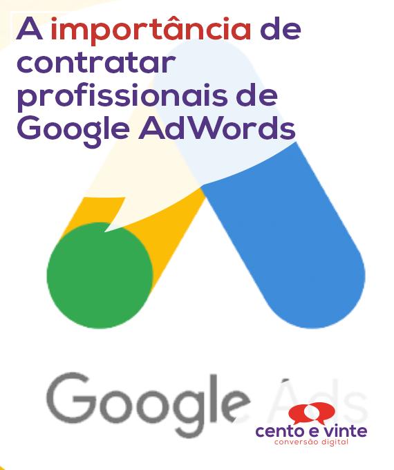 A-importancia-de-contratar-profissionais-de-google-adwords-marketing-digital-para-agencia-de-marketing-digital-cento-e-vinte-marketing-digital-para-001