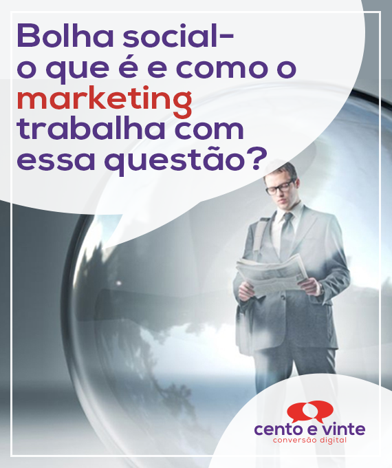 Bolha-social-o-que-e-como-marketing-lida-com-essa-questao-marketing-digital-para-agencia-de-marketing-digital-cento-e-vinte-marketing-digital-para-001