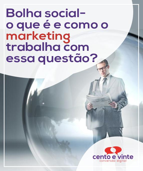 Bolha-social-o-que-e-como-marketing-lida-com-essa-questao-marketing-digital-para-agencia-de-marketing-digital-cento-e-vinte-marketing-digital-para-001