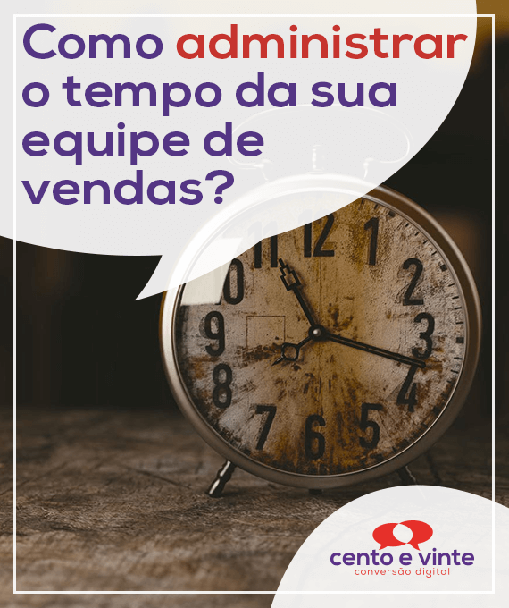 Como-administrar-o-tempo-da-sua-equipe-de-vendas-marketing-digital-para-agencia-de-marketing-digital-cento-e-vinte-marketing-digital-para-001