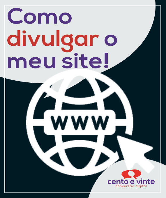 Como-divulgar-o-meu-site-marketing-digital-para-agencia-de-marketing-digital-cento-e-vinte-marketing-digital-para-001