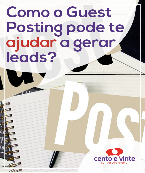 Como-o-guet-posting-pode-te-ajudar-a-gerar-leads-marketing-digital-para-agencia-de-marketing-digital-cento-e-vinte-marketing-digital-para-001