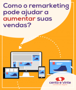 Como-o-remarketing-pode-ajudar-a-aumentar-suas-vendas-marketing-digital-para-agencia-de-marketing-digital-cento-e-vinte-marketing-digital-para-002