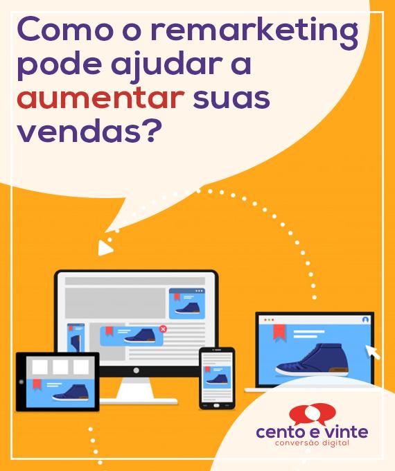 Como-o-remarketing-pode-ajudar-a-aumentar-suas-vendas-marketing-digital-para-agencia-de-marketing-digital-cento-e-vinte-marketing-digital-para-002