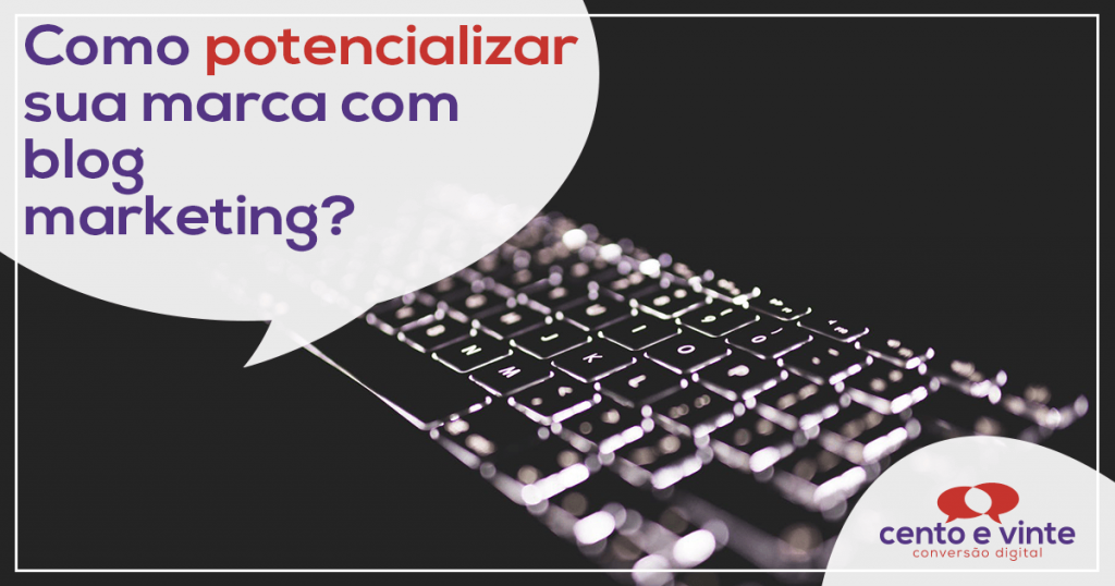 Como potencializar a sua marca com o Blog Marketing? 1