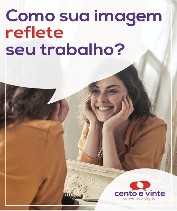 Como-sua-imagem-reflete-seu-trabalho-marketing-digital-para-agencia-de-marketing-digital-cento-e-vinte-marketing-digital-para-001