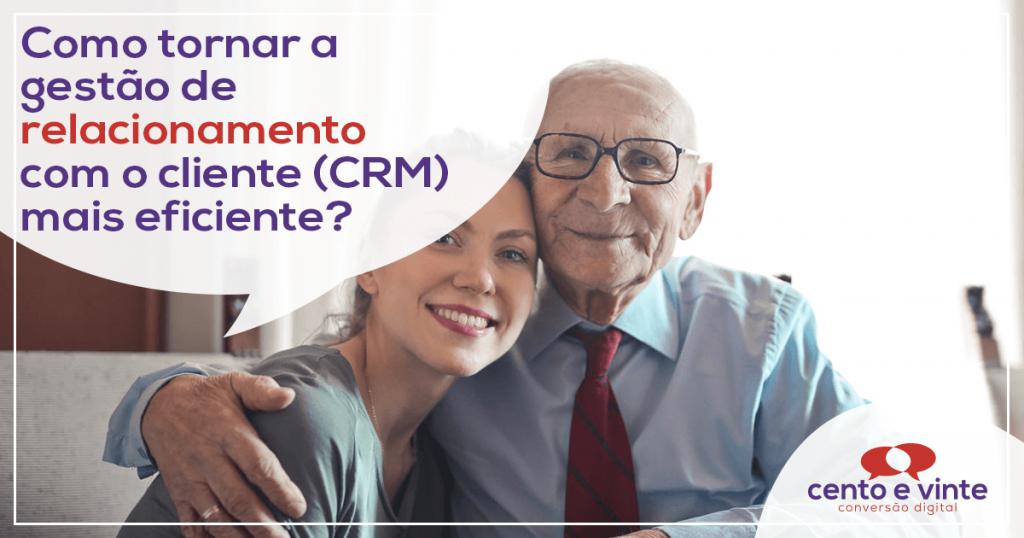 Como tornar a gestão de relacionamento com o cliente (CRM) mais eficiente? 1