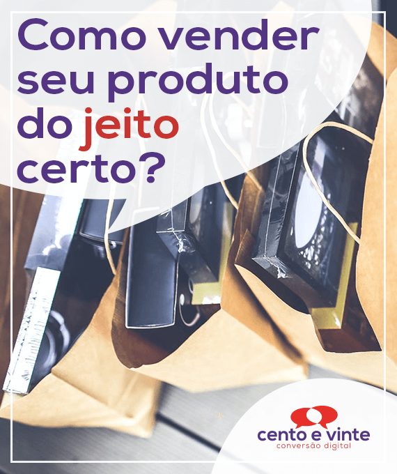 Como-vender-seu-produto-do-jeito-certo-marketing-digital-para-agencia-de-marketing-digital-cento-e-vinte-marketing-digital-para-001