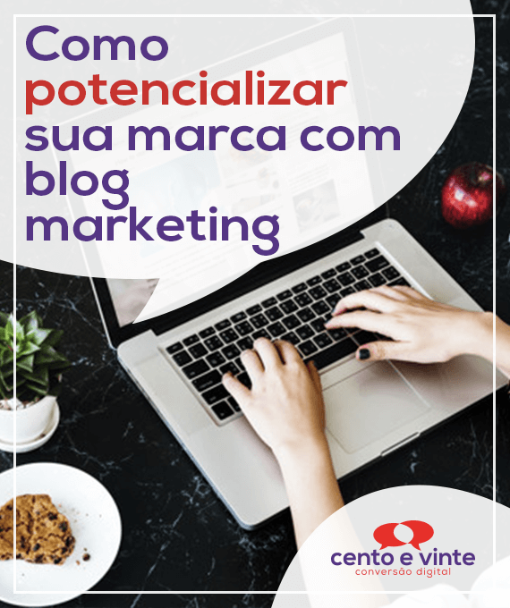 Comopotencializar-sua-marca-com-blog-marketing-marketing-digital-para-agencia-de-marketing-digital-cento-e-vinte-marketing-digital-para-001