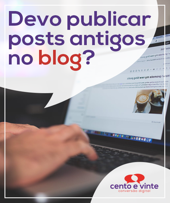 Devo-publicar-posts-antigos-no-blog-marketing-digital-para-agencia-de-marketing-digital-cento-e-vinte-marketing-digital-para-001