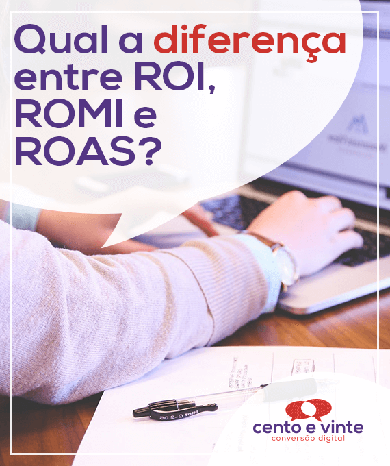 Diferença-roi-romi-roas-marketing-digital-para-agencia-de-marketing-digital-cento-e-vinte-marketing-digital-para-002
