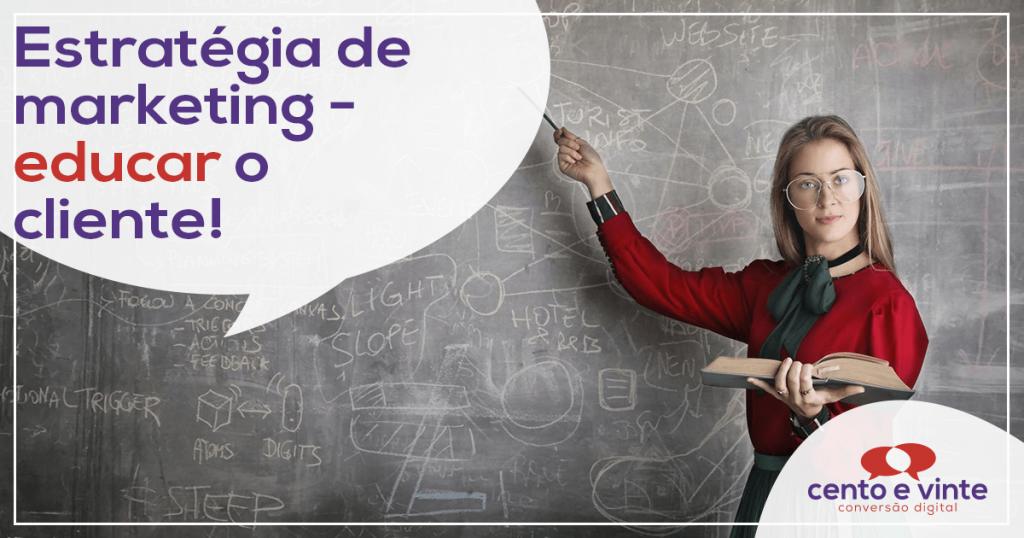 Estratégia de marketing: Educar o cliente! 1