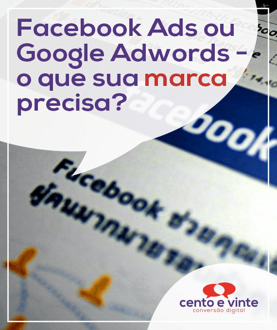 Facebook-ads-ou-google-adwors-o-que-sua-marca-precisa-marketing-digital-para-agencia-de-marketing-digital-cento-e-vinte-marketing-digital-para-001