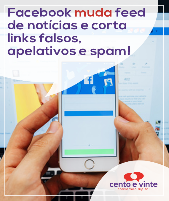 Facebook-muda-feed-de-noticias-e-corta-links-falsos-apelativos-e-spam-marketing-digital-para-agencia-de-marketing-digital-cento-e-vinte-marketing-digital-para-001