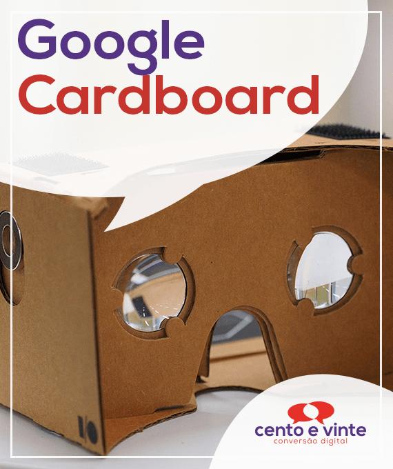 Google-cardboard-marketing-digital-para-agencia-de-marketing-digital-cento-e-vinte-marketing-digital-para-001