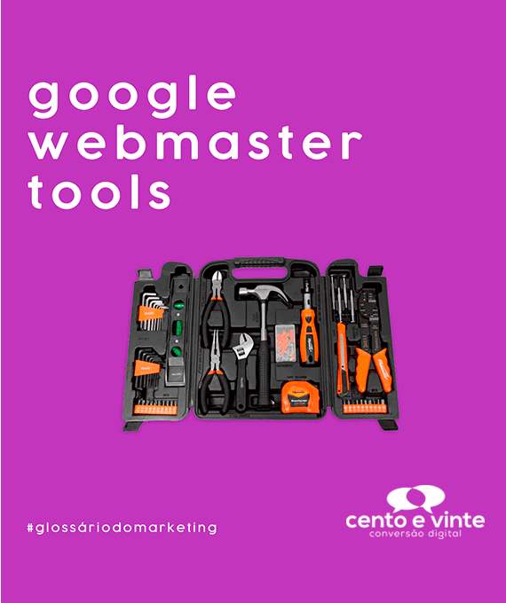 Google-webmaster-tools-glossário-120-marketing-digital-para-agência-de-marketing-digital-cento-e-vinte-marketing-digital-para-001