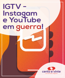 IGTV-Instagram-e-Youtube-em-guerra-digital-para-agencia-de-marketing-digital-cento-e-vinte-marketing-digital-para-001