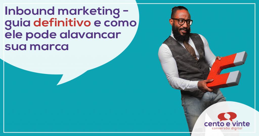 Inbound-marketing-guia-definitivo-e-como-ele-pode-alavancar-sua-marca-marketing-digital-para-agencia-de-marketing-digital-cento-e-vinte-marketing-digital-para-002