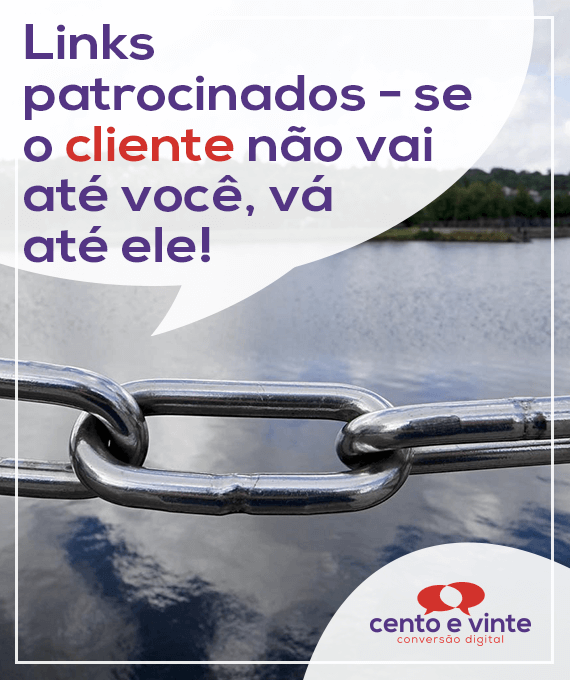 Links-patrocinados-se-o-cliente-nao-vai-ate-voce-va-ate-ele-marketing-digital-para-agencia-de-marketing-digital-cento-e-vinte-marketing-digital-para-001