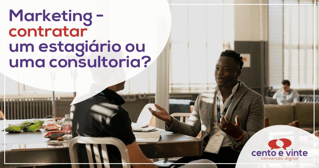 Marketing - contratar um estagiário ou uma consultoria? 1