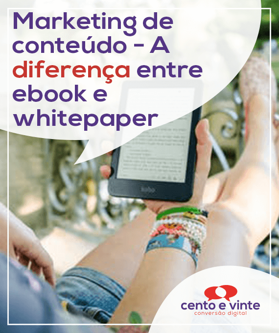 Marketing-de-conteudo-a-diferença-entre-ebook-e-whitepaper-marketing-digital-para-agencia-de-marketing-digital-cento-e-vinte-marketing-digital-para-001
