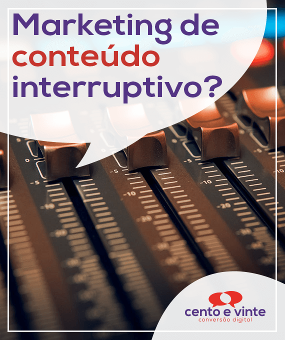 Marketing-de-conteudo-interruptivo-marketing-digital-para-agencia-de-marketing-digital-cento-e-vinte-marketing-digital-para-001
