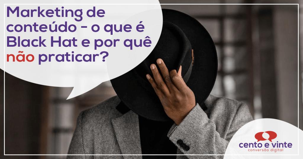 Marketing de conteúdo - O que é Black Hat e por que não praticar? 1