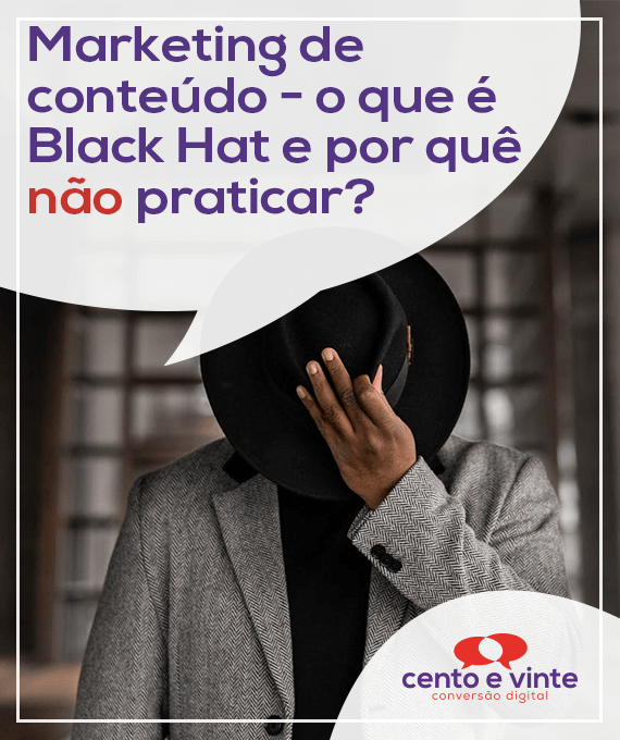 Marketing-de-conteudo-o-que-e-black-hat-e-por-que-nao-praticar-marketing-digital-para-agencia-de-marketing-digital-cento-e-vinte-marketing-digital-para-002