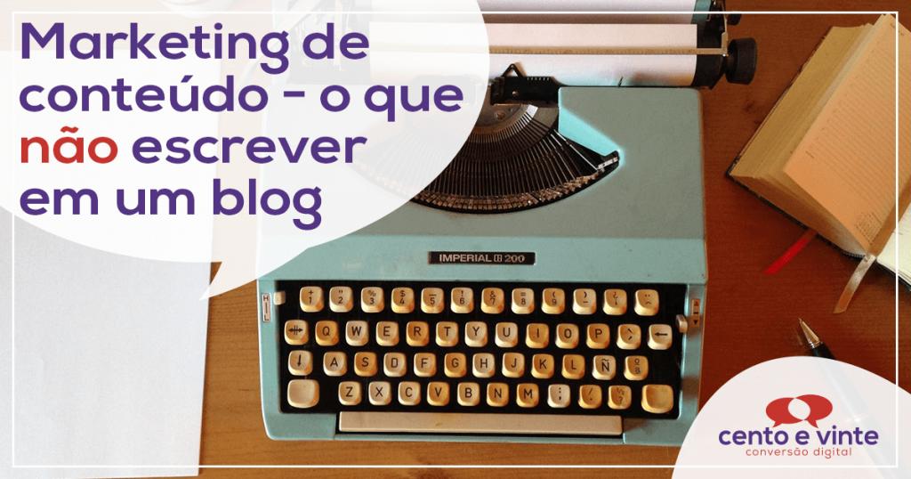 Marketing de conteúdo - O que NÃO escrever em um Blog? 1