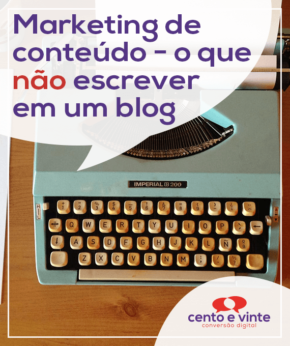 Marketing-de-conteudo-o-que-nao-escrever-em-um-blog-no-google-marketing-digital-para-agencia-de-marketing-digital-cento-e-vinte-marketing-digital-para-001