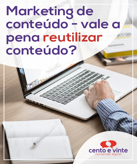 Marketing-de-conteudo-vale-a-pena-reutilizar-conteudo-marketing-digital-para-agencia-de-marketing-digital-cento-e-vinte-marketing-digital-para-002