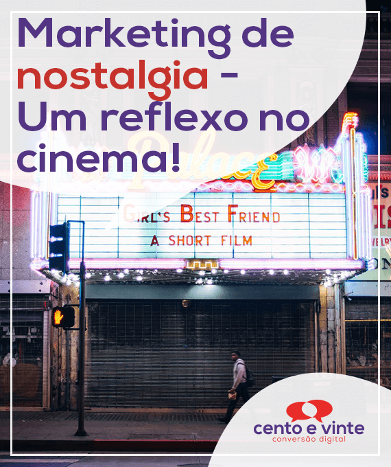 Marketing-de-nostalgia-um-reflexo-no-cinema-marketing-digital-para-agencia-de-marketing-digital-cento-e-vinte-marketing-digital-para-001