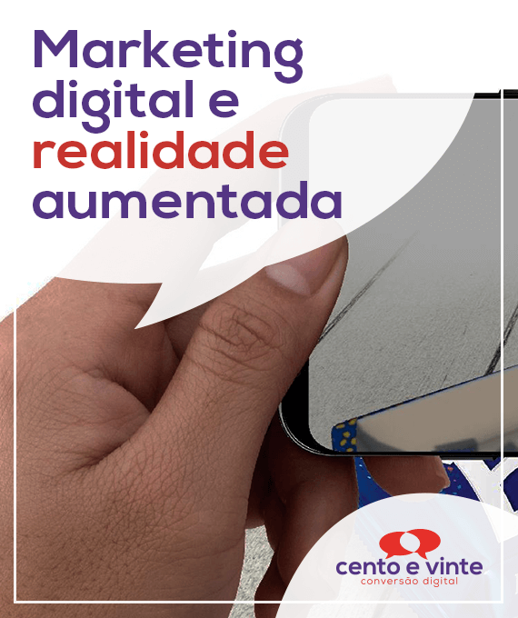 Marketing-digital-e-realidade-aumentada-marketing-digital-para-agencia-de-marketing-digital-cento-e-vinte-marketing-digital-para-001
