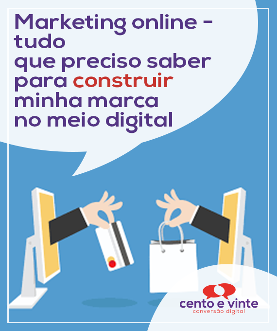 Marketing-online-tudo-que-preciso-saber-para-construir-minha-marca-no-meio-digital-marketing-digital-para-agencia-de-marketing-digital-cento-e-vinte-marketing-digital-para-001